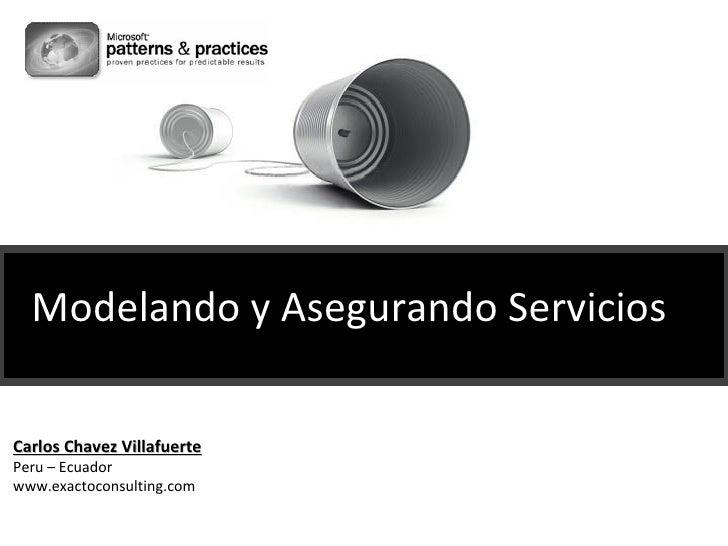 Carlos Chavez Villafuerte Peru – Ecuador www.exactoconsulting.com Modelando y Asegurando Servicios
