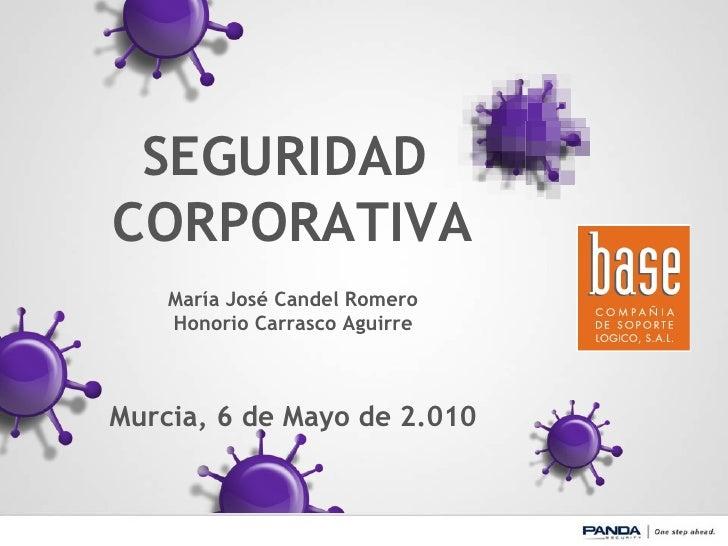 SEGURIDAD  CORPORATIVA María José Candel Romero Honorio Carrasco Aguirre Murcia, 6 de Mayo de 2.010