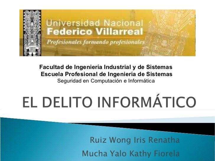 Ruiz Wong Iris Renatha  Mucha Yalo Kathy Fiorela  Facultad de Ingeniería Industrial y de Sistemas  Escuela Profesional de ...