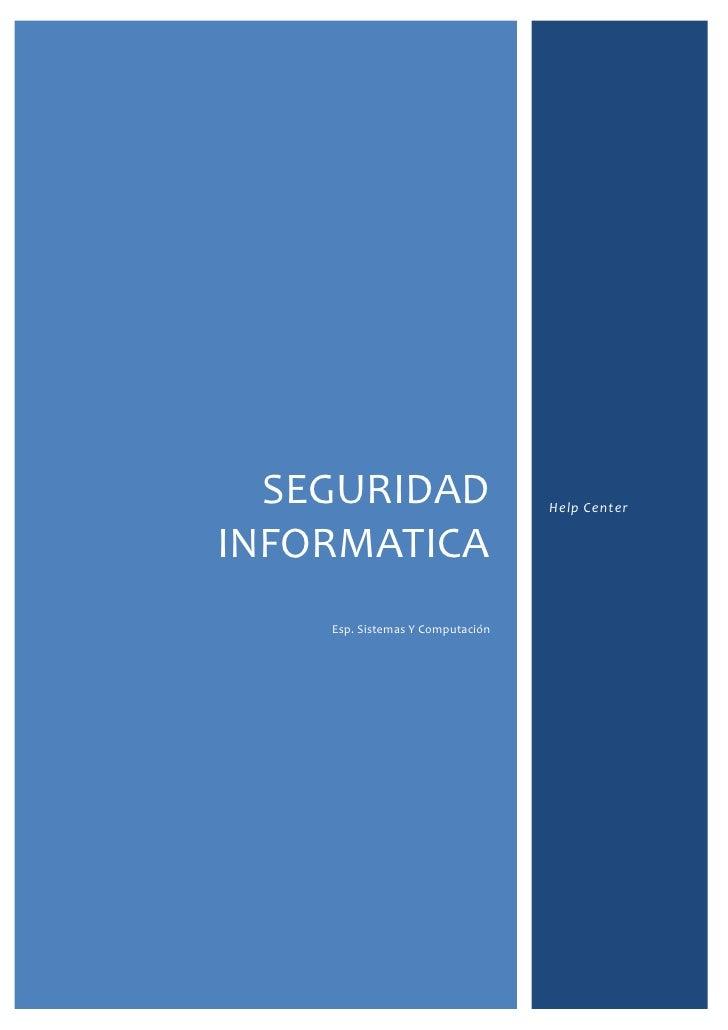 SEGURIDAD                       Help CenterINFORMATICA    Esp. Sistemas Y Computación