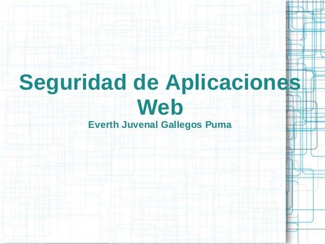 Seguridad de Aplicaciones Web Everth Juvenal Gallegos Puma