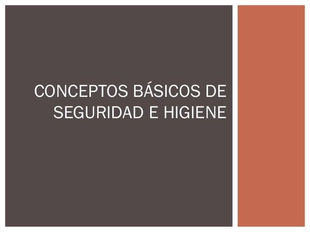 CONCEPTOS BÁSICOS DE SEGURIDAD E HIGIENE