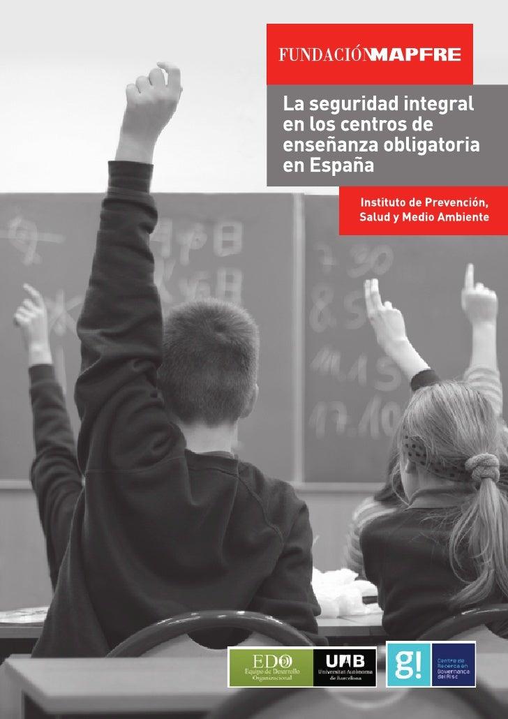 LA SEGURIDAD INTEGRALEN LOS CENTROS DE ENSEÑANZA    OBLIGATORIA DE ESPAÑA           (Grupo EDURISC)   Universitat Autònoma...