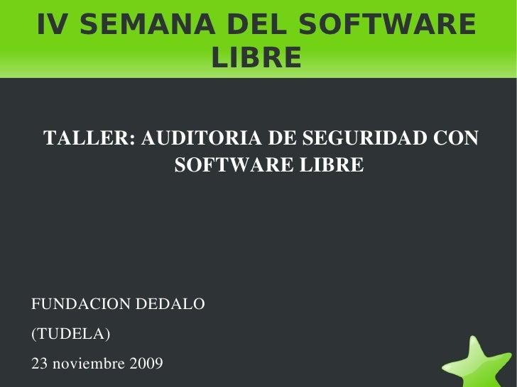 IV SEMANA DEL SOFTWARE LIBRE <ul>TALLER: AUDITORIA DE SEGURIDAD CON SOFTWARE LIBRE FUNDACION DEDALO (TUDELA) 23 noviembre ...
