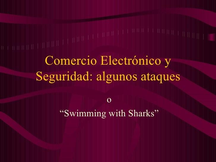 """Comercio Electrónico y Seguridad: algunos ataques o """"Swimming with Sharks"""""""
