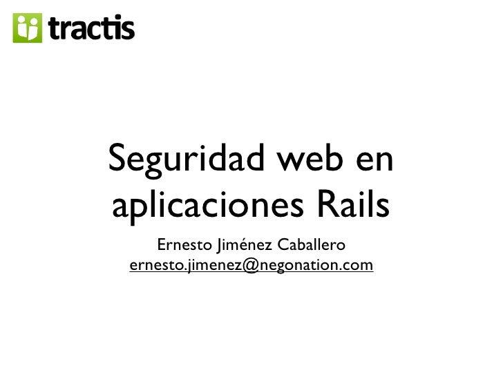 Seguridad web en aplicaciones Rails     Ernesto Jiménez Caballero  ernesto.jimenez@negonation.com