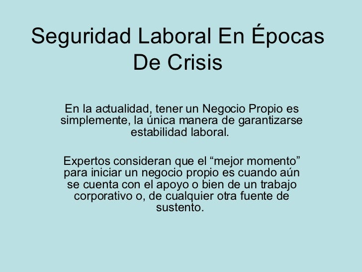 Seguridad Laboral En Épocas De Crisis En la actualidad, tener un Negocio Propio es simplemente, la única manera de garanti...
