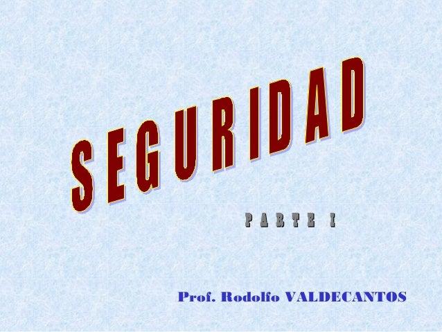 Prof. Rodolfo VALDECANTOS P A R T E IP A R T E I