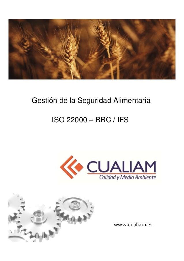 Gestión de la Seguridad Alimentaria     ISO 22000 – BRC / IFS                        www.cualiam.es