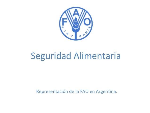 Seguridad Alimentaria  Representación de la FAO en Argentina.