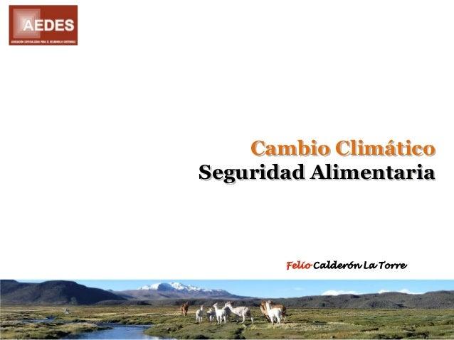 Cambio Climático Seguridad Alimentaria Felio Calderón La Torre