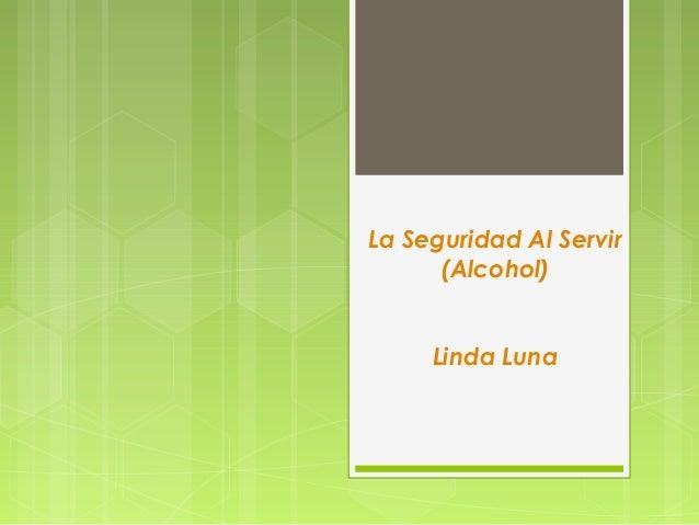 La Seguridad Al Servir  (Alcohol)  Linda Luna