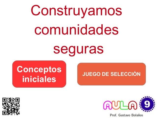 Construyamos   comunidades      segurasConceptos    JUEGO DE SELECCIÓN iniciales