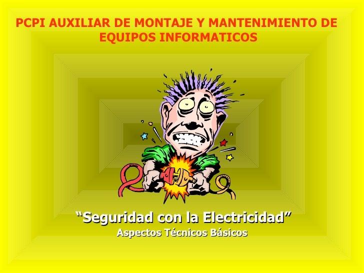 """PCPI AUXILIAR DE MONTAJE Y MANTENIMIENTO DE             EQUIPOS INFORMATICOS             """"Seguridad con la Electricidad""""  ..."""