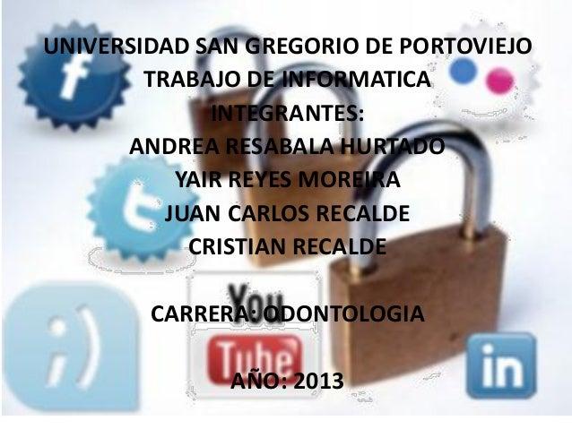 UNIVERSIDAD SAN GREGORIO DE PORTOVIEJO TRABAJO DE INFORMATICA INTEGRANTES: ANDREA RESABALA HURTADO YAIR REYES MOREIRA JUAN...