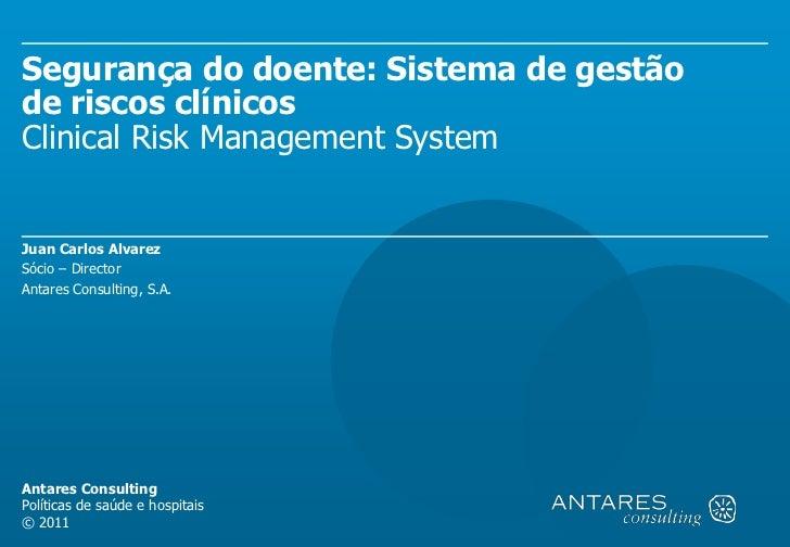 Segurança do doente: Sistema de gestãode riscos clínicosClinical Risk Management SystemJuan Carlos AlvarezSócio – Director...