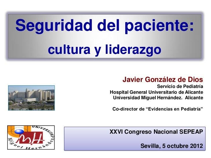 Seguridad del paciente:    cultura y liderazgo                   Javier González de Dios                                  ...