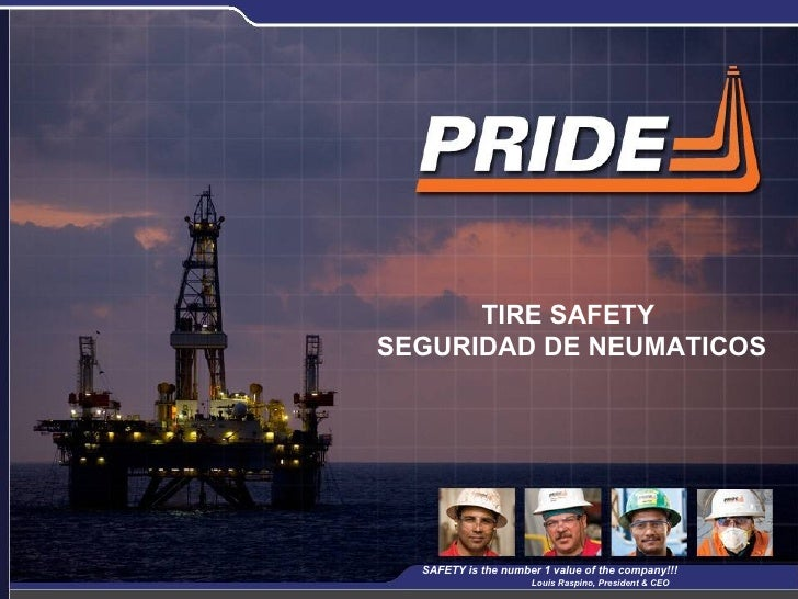 TIRE SAFETY  SEGURIDAD DE NEUMATICOS SAFETY is the number 1 value of the company!!!  Louis Raspino, President & CEO