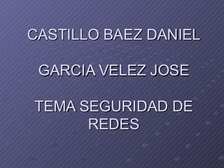 CASTILLO BAEZ DANIEL GARCIA VELEZ JOSE TEMA SEGURIDAD DE REDES