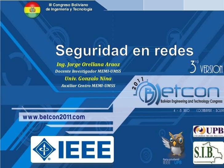 III Congreso Boliviano <br />de Ingeniería y Tecnología<br />Seguridad en redes<br />Ing. Jorge Orellana Araoz<br />Docent...