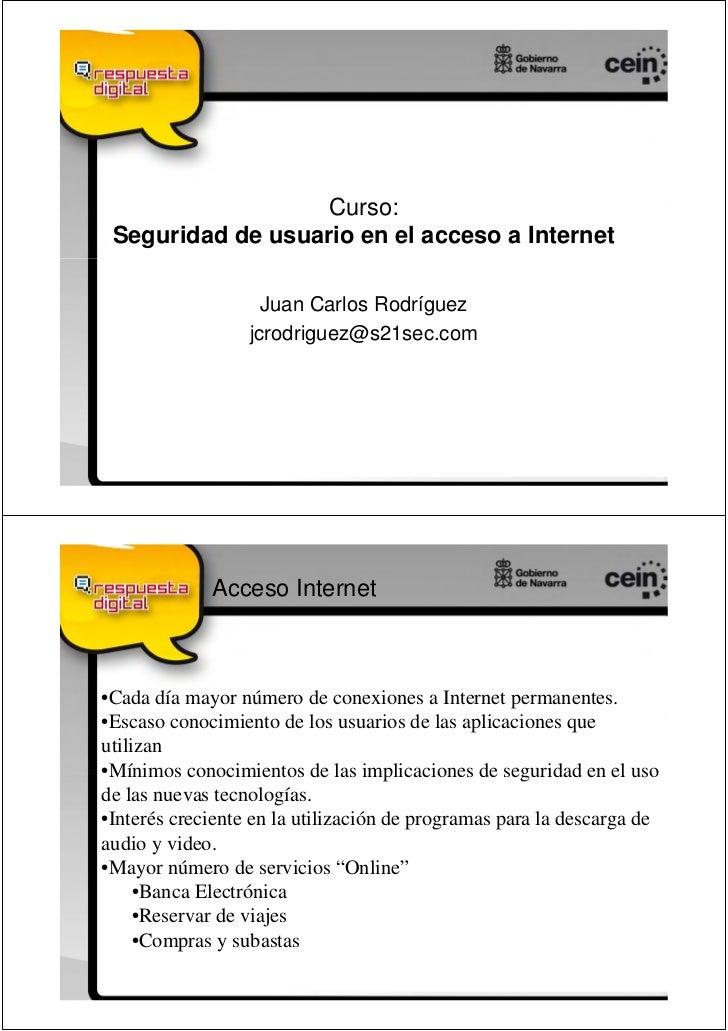Curso: Seguridad de usuario en el acceso a Internet                    Juan Carlos Rodríguez                  jcrodriguez@...