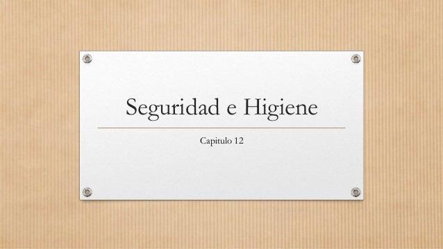 Seguridad e Higiene       Capitulo 12