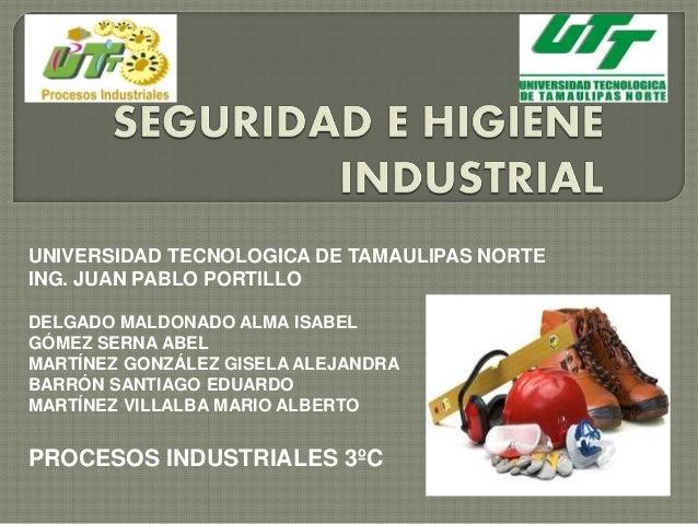 UNIVERSIDAD TECNOLOGICA DE TAMAULIPAS NORTE  ING. JUAN PABLO PORTILLO  DELGADO MALDONADO ALMA ISABEL  GÓMEZ SERNA ABEL  MA...
