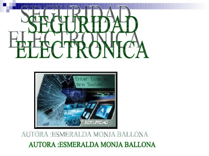 SEGURIDAD  ELECTRONICA  AUTORA :ESMERALDA MONJA BALLONA