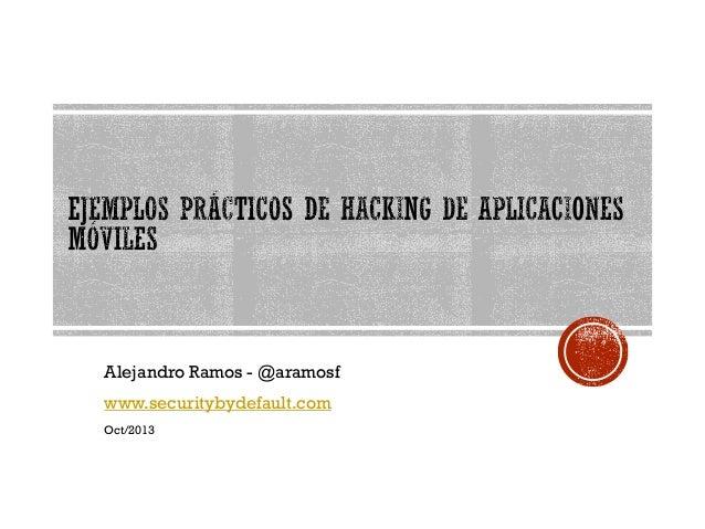 Alejandro Ramos - @aramosf www.securitybydefault.com Oct/2013