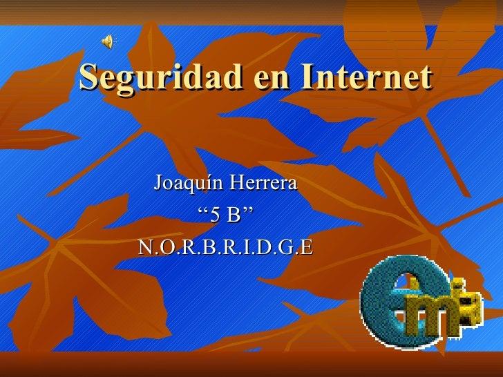 Seguridad en Internet Joaquín Herrera '' 5 B'' N.O.R.B.R.I.D.G.E