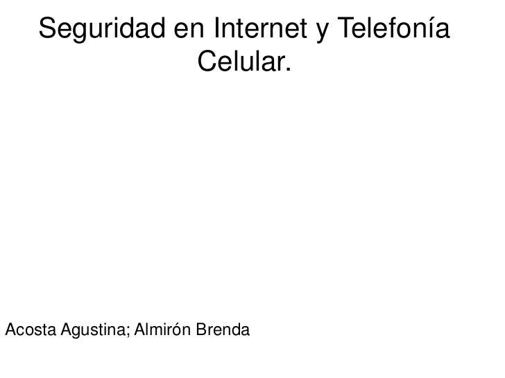 Seguridad en Internet y Telefonía               Celular.Acosta Agustina; Almirón Brenda