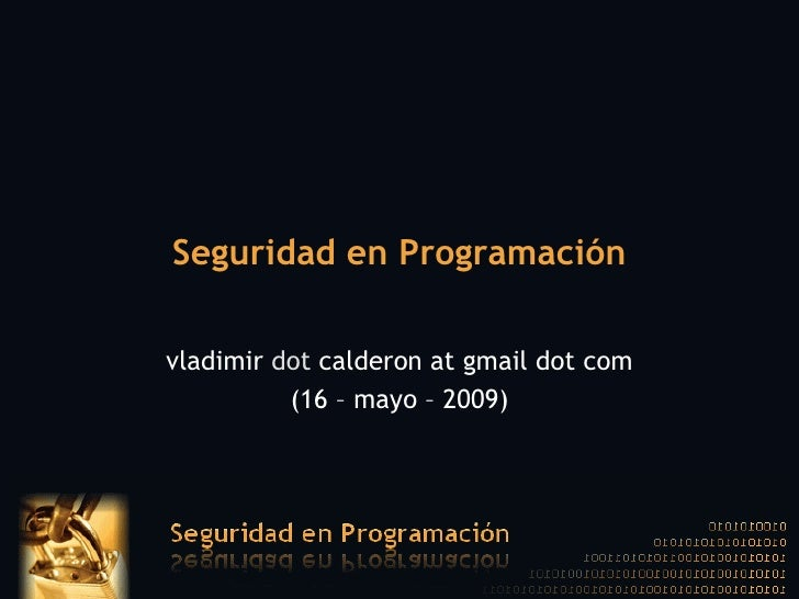 Seguridad en Programación vladimir  dot  calderon at gmail dot com (16 – mayo – 2009)
