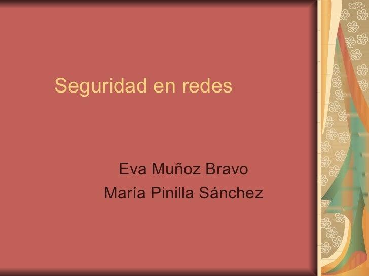 Seguridad en redes Eva Muñoz Bravo María Pinilla Sánchez