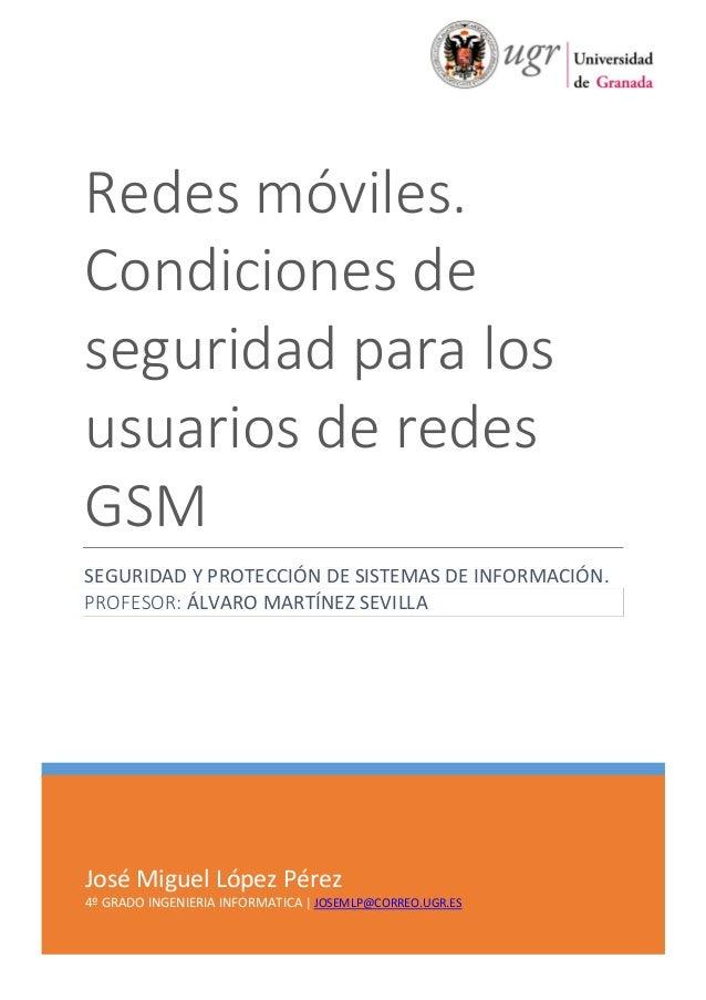 Redes móviles. Condiciones de seguridad para los usuarios de redes GSM SEGURIDAD Y PROTECCIÓN DE SISTEMAS DE INFORMACIÓN. ...
