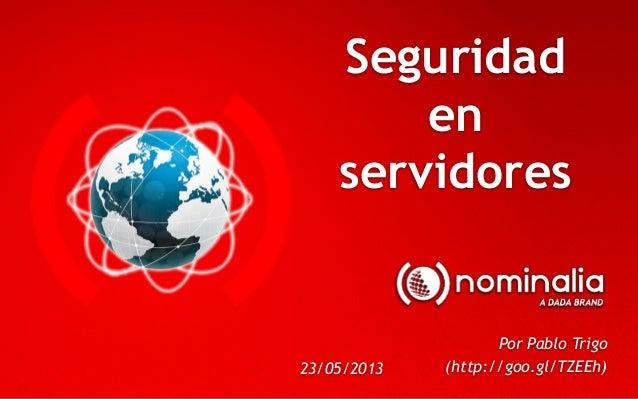 Seguridadenservidores23/05/2013Por Pablo Trigo(http://goo.gl/TZEEh)