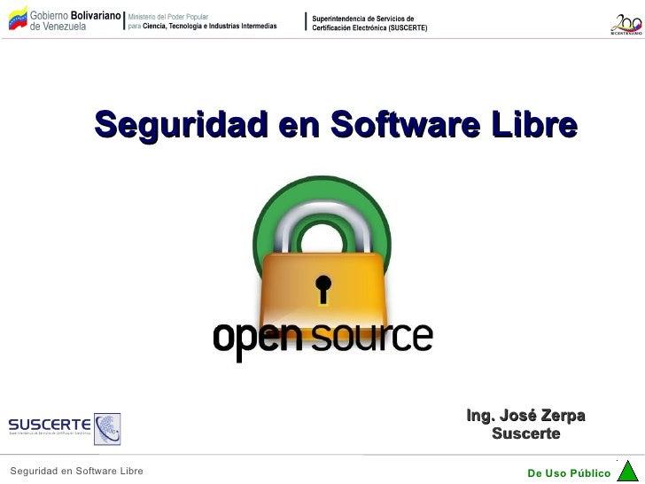 Seguridad en Software Libre                                    Ing. José Zerpa                                       Susce...