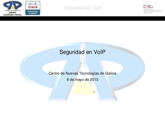 Seguridad en VoIPSeguridad en VoIPCentro de Nuevas Tecnologías de Galicia8 de mayo de 2013