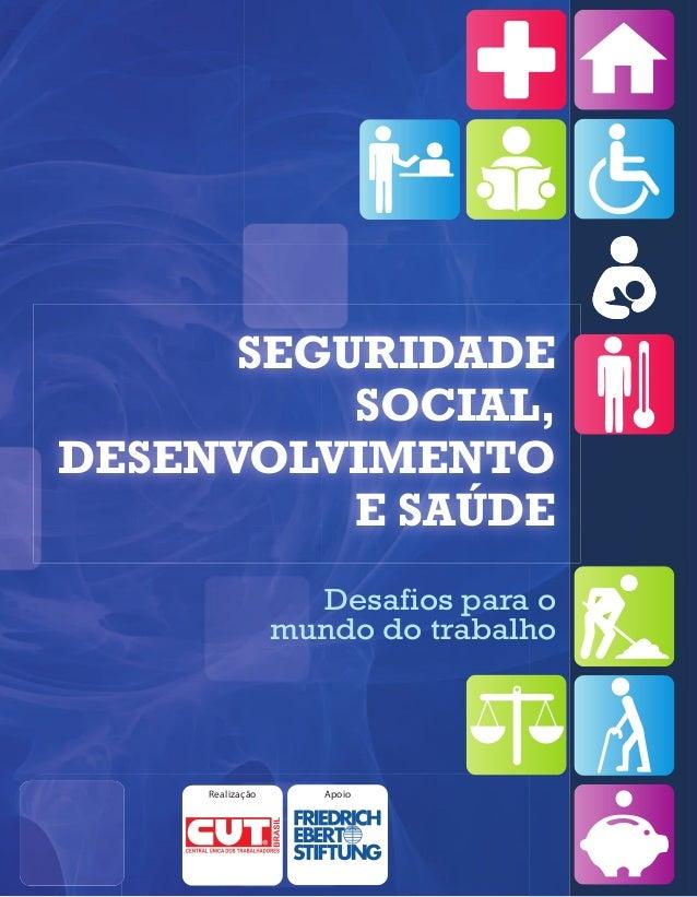 SEGURIDADE          SOCIAL,DESENVOLVIMENTO          E SAÚDE                    Desafios para o                  mundo do t...