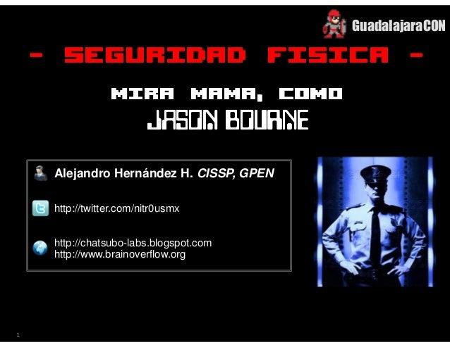 Seguridad física, mira mamá, como Jason Bourne [GuadalajaraCON 2013]