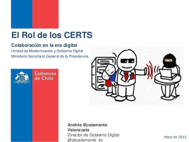 El Rol de los CERTSColaboración en la era digitalUnidad de Modernización y Gobierno DigitalMinisterio Secretaría General d...