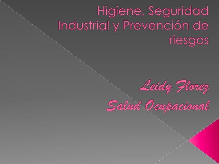 Higiene, Seguridad Industrial y Prevención de riesgosLeidy FlorezSalud Ocupacional<br />