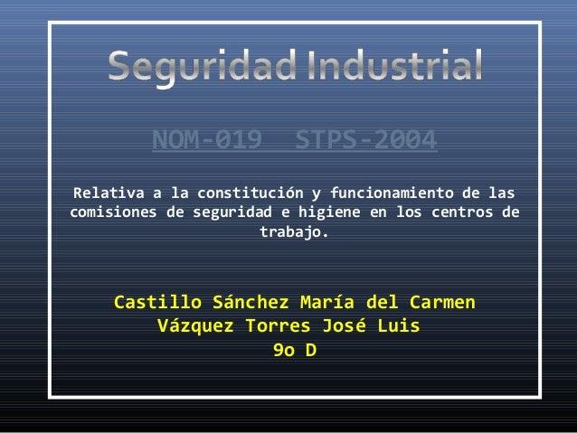 NOM-019 STPS-2004 Relativa a la constitución y funcionamiento de las comisiones de seguridad e higiene en los centros de t...