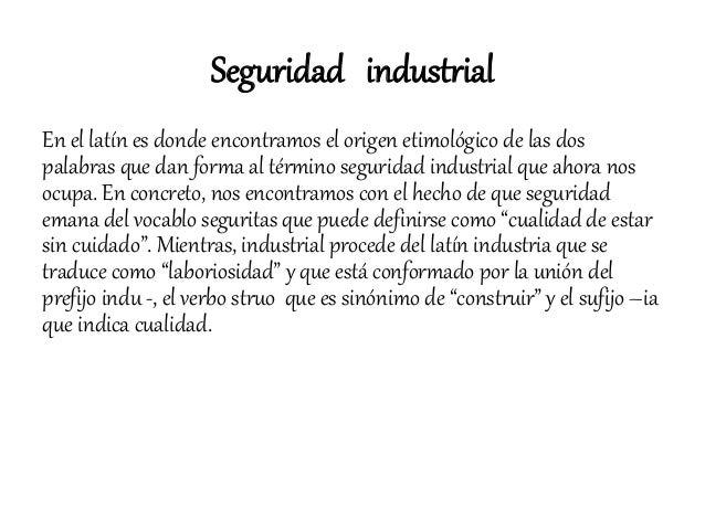 Seguridad industrial En el latín es donde encontramos el origen etimológico de las dos palabras que dan forma al término s...
