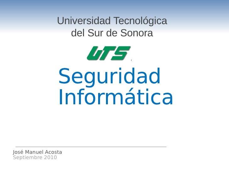 Universidad Tecnológica                   del Sur de Sonora                    Seguridad                 Informática  José...