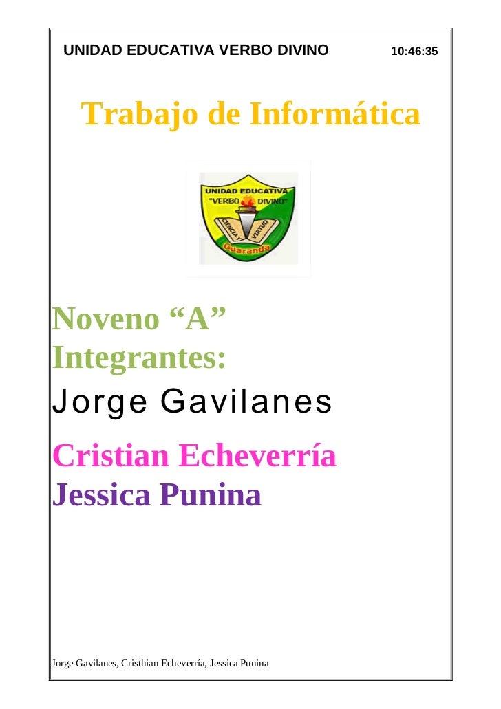 """UNIDAD EDUCATIVA VERBO DIVINO                         10:46:35       Trabajo de InformáticaNoveno """"A""""Integrantes:Jorge Gav..."""