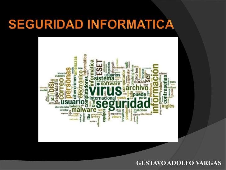 SEGURIDADINFORMATICA <br />GUSTAVO ADOLFO VARGAS  <br />