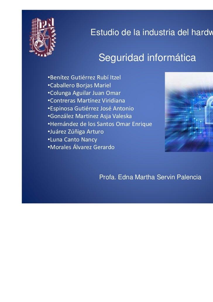 Estudio de la industria del hardware                 Seguridad informática•Benítez Gutiérrez Rubí Itzel•Caballero Borjas M...