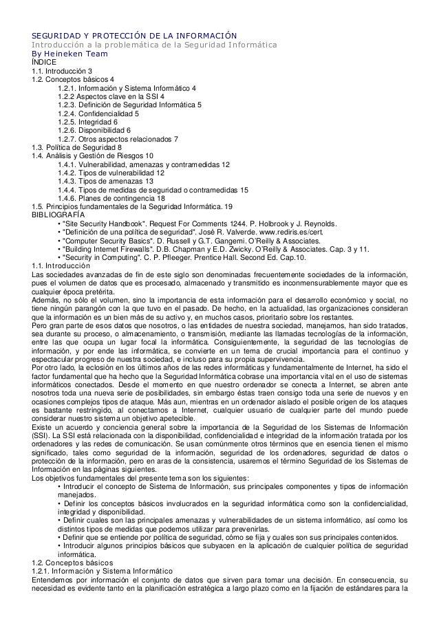 SEGURIDAD Y PROTECCIÓN DE LA INFORMACIÓN Introducción a la problemática de la Seguridad Informática By Heineken Team ÍNDIC...