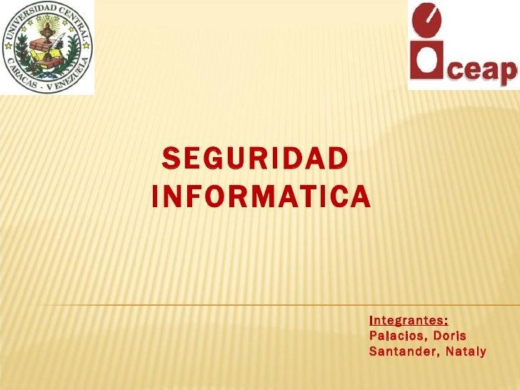 SEGURIDAD INFORMATICA             Integrantes:           Palacios, Doris           Santander, Nataly