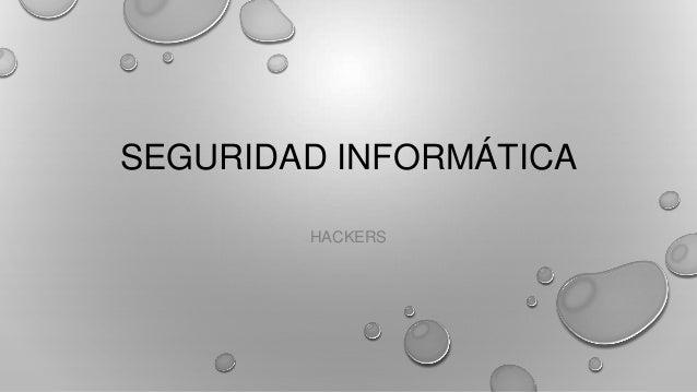 SEGURIDAD INFORMÁTICA HACKERS